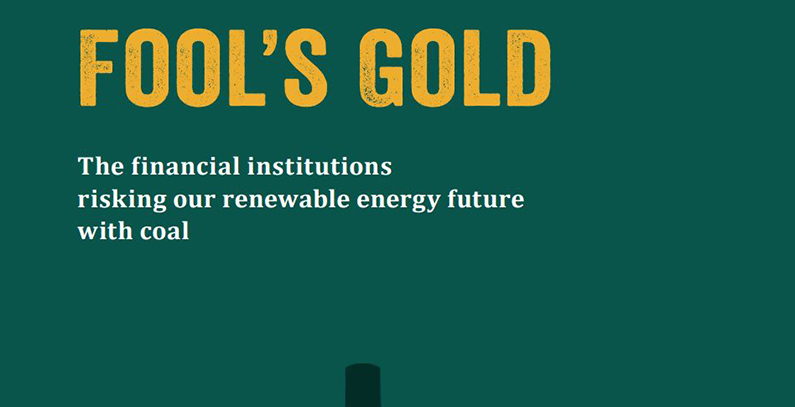 Fool's Gold: Financial institutions waste billions on coal, undermining climate action